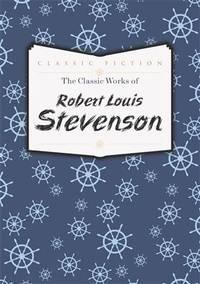 The Classic Works of Robert Louis Stevenson