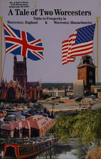 A TALE OF TWO WORCESTERS: PATHS TO PROSPERITY IN WORCESTER, ENGLAND & WORCESTER, MASSACHUSETTS