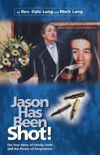 Jason Has Been Shot: The True Story of Family, Faith and The Power of Forgiveness