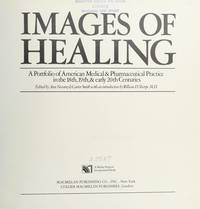 Images of Healing A Portfolio of American Medical & Pharmaceutical  Practice in the 18Th, 19Th, & Early 20Th Centuries