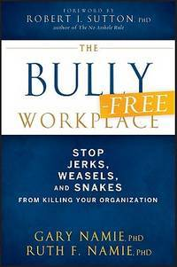 The Bully-Free Workplace: Stop Jerks, Weasels, and Snakes From Killing Your Organization by Gary Namie; Ruth F. Namie - Hardcover - 2011-05-24 - from Ergodebooks (SKU: SONG0470942207)