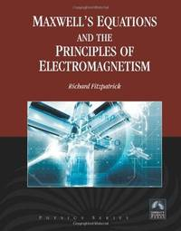 Maxwell's Equations and the Principles of Electromagnetism (Physics)