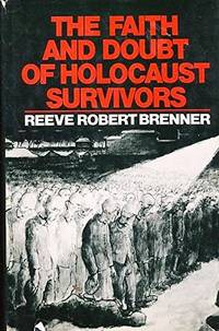 THE FAITH AND DOUBT OF HOLOCAUST SURVIVORS. by  Reeve Robert Brenner - First Edition - 1980. - from Dan Wyman Books (SKU: 23633)