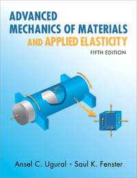 Advanced Mechanics of Materials and Applied Elasticity (5th Edition) (Prentice Hall International...