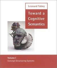 Toward a Cognitive Semantics: Concept Structuring Systems v.1: Concept Structuring Systems Vol 1 (Language, Speech and Communication)