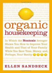 Organic Housekeeping In Which the Non-Toxic Avenger Shows You How to Improve Your Health and That of Your Family, While You Save Time, Money, and, Perhaps, Your Sanity