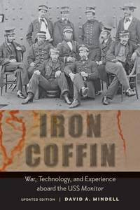 Iron Coffin: War, Technology, and Experience aboard the USS Monitor (Johns Hopkins Introductory Studies in the History of Technology)