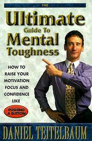 Ultimate Guide to Mental Toughness: How to Raise Your Motivation, Focus and Confidence Like...