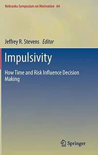 IMPULSIVITY: HOW TIME AND RISK INFLUENCE DECISION MAKING