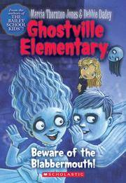 Beware Of The Blabbermouth! (Ghostville Elementary #9) by Marcia Thornton Jones; Debbie Dadey - 2005-06-01