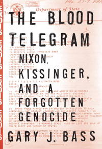 The Blood Telegram: Nixon, Kissinger, and a Forgotton Genocide