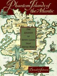Phantom Islands of the Atlantic: The Legends of Seven Lands That Never Were