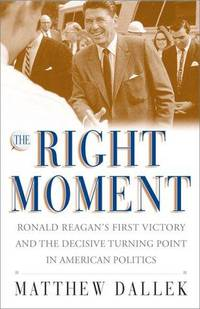 The Right Moment. Ronald Reagan's First Victory and the Decisive  Turning Point in American...