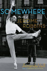 Somewhere: The Life of Jerome Robbins. [1st Paperback].