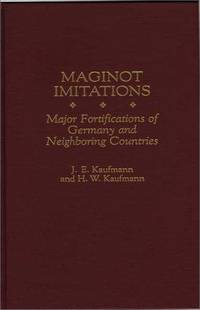 MAGINOT IMITATIONS: Major Fortifications of Germany and Neighboring Countries