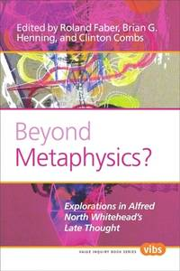 Beyond Metaphysics?: Explorations in Alfred North Whitehead's Late Thought