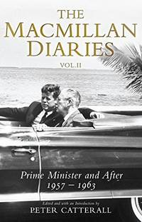 The Macmillan Diaries Vol II: Prime Minister and After: 1957-1966