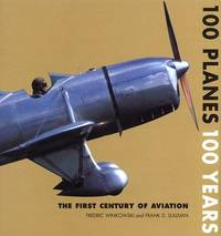 100 Planes 100 Years  The First Century of Aviation