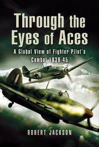 Through the Eyes of the World?s Fighter Aces: The Greatest Fighter Pilots of World War Two