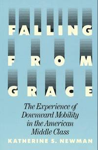Falling From Grace: The Experience of Downward Mobility in the American Middle Class by Katherine S. Newman - 1st Edition - 1988 - from Quaker House Books (SKU: 000079)