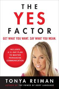 The Yes Factor: Get What You Want. Say What You Mean. [Paperback] Reiman, Tonya