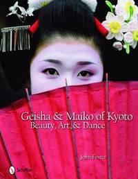 Geisha & Maiko of Kyoto  Beauty, Art, & Dance