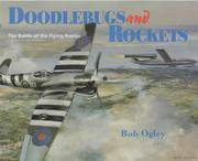 Doodlebugs and Rockets - the Battle of the Flying Bombs