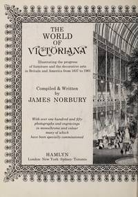 The world of Victoriana  illustrating the progress of furniture and the  decorative arts in Britain and America from 1837 to 1901