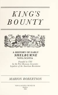 King's Bounty a History of Early Shelburne Nova Scotia by Marion Robertson - Paperback - 1983 - from The Book Shed and Biblio.co.uk