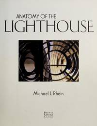 Anatomy of the Lighthouse by  Michael J Rhein - Hardcover - 2000 - from Rob Briggs Books (SKU: 606916)