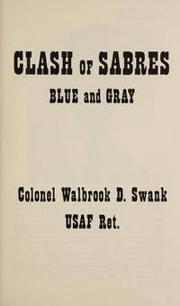 Clash of sabres: Blue and gray by Walbrook D Swank - Paperback - 1st - 1981 - from First Landing Books & Art (SKU: 56295)