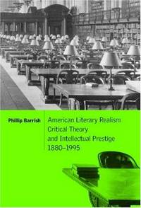 AMERICAN LITERARY REALISM, CRITICAL THEORY, AND INTELLECTUAL PRESTIGE, 1880-1995  (HB 2001)