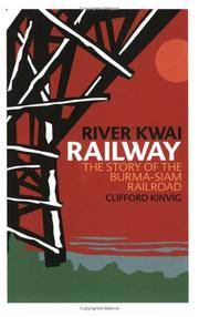 River Kwai Railway  The Story of the Burma-Siam Railroad