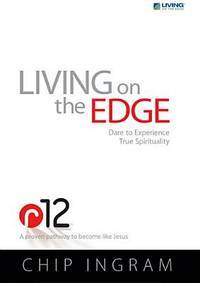 R12 Living on the Edge Study Guide: Dare to Experience True Spirituality