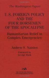 U.S. Foreign Policy and the Four Horsemen of the Apocalypse: Humanitarian Relief in Complex...