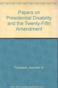Papers on Presidential Disability and the Twentieth Amendment By Six Medical, Legal and Political...