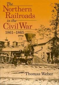 The Northern Railroads in the Civil War 1861-1865