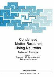 Condensed Matter Research Using Neutrons : Today and Tomorrow: Series B, Physics, Volume 112...