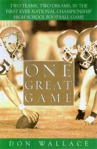 One Great Game : Two Teams, Two Dreams, in the First Ever National Championship High School...