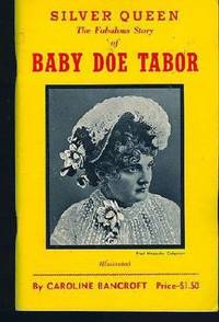 Silver Queen: The Fabulous Story of Baby Doe Tabor