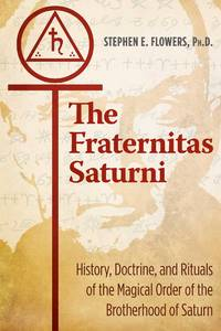FRATERNITAS SATURNI: History, Doctrine & Rituals Of The Magical Order Of The Brotherhood Of Saturn