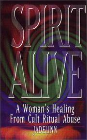 Spirit Alive: A Woman's Healing from Cult Ritual Abuse