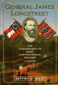 General James Longstreet: The Confederacy's Most Controversial Soldier, A Biography...