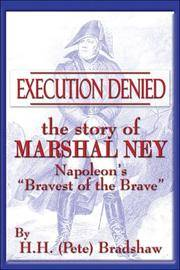 "Execution Denied: The Story Of Marshal Ney: Napoleon's ""Bravest of the Brave"