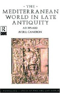 The Mediterranean World in Late Antiquity: AD 395-600 (The Routledge History of the Ancient World)