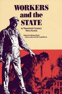 Workers and the State in Twentieth-Century Nova Scotia (Gorsebrook studies in the political economy of the Atlantic region) by Micheal Earle - Paperback - 1st Edition - 1990 - from Alexander Books (ABAC/ILAB) and Biblio.com