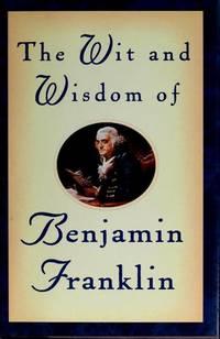 The Wit  Wisdom Of Benjamin Franklin