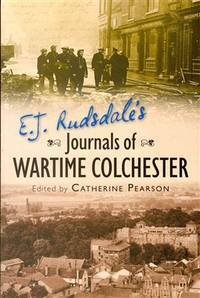 E.J. Rudsdale's Journals of Wartime Colchester