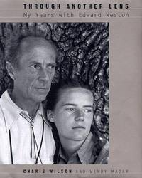 THROUGH ANOTHER LENS. My Years With Edward Weston.