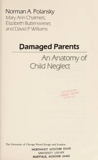 Damaged Parents: An Anatomy of Child Neglect